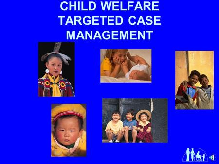 CHILD WELFARE TARGETED CASE MANAGEMENT Child Welfare Targeted Case Management services are activities that coordinate social services and other needed.
