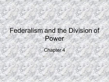 Federalism and the Division of Power Chapter 4. Federalism The amendment to the Constitution established the federal system. It allows for action in matters.