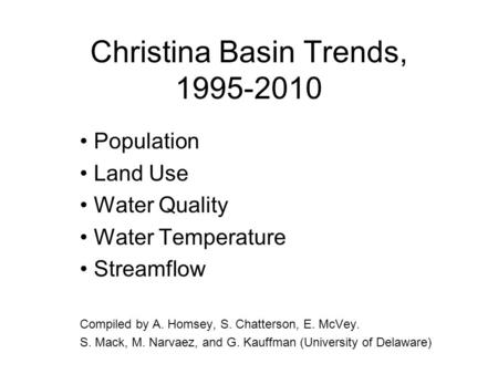 Christina Basin Trends, 1995-2010 Population Land Use Water Quality Water Temperature Streamflow Compiled by A. Homsey, S. Chatterson, E. McVey. S. Mack,