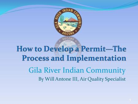 1 Gila River Indian Community By Will Antone III, Air Quality Specialist.