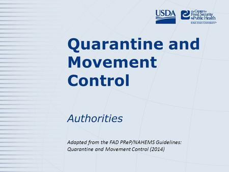 Quarantine and Movement Control Authorities Adapted from the FAD PReP/NAHEMS Guidelines: Quarantine and Movement Control (2014)