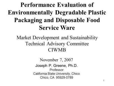 1 Market Development and Sustainability Technical Advisory Committee CIWMB November 7, 2007 Joseph P. Greene, Ph.D. Professor California State University,