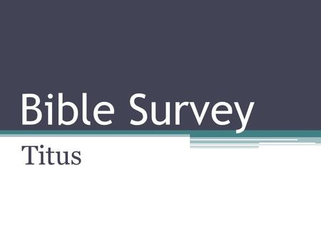 Bible Survey Titus. Bible Survey - Titus Title English – Titus Greek - Pro.j Ti,ton.