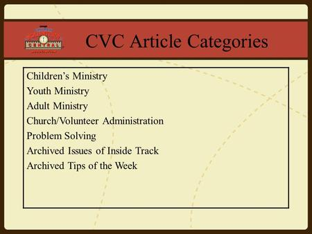 CVC Article Categories Children's Ministry Youth Ministry Adult Ministry Church/Volunteer Administration Problem Solving Archived Issues of Inside Track.