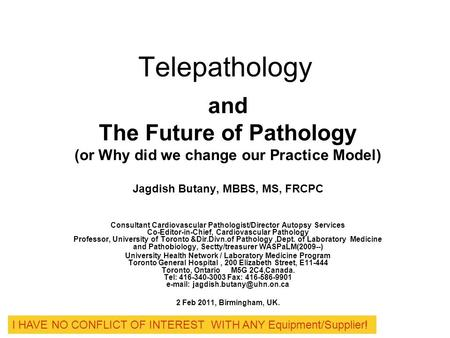 Telepathology and The Future of Pathology (or Why did we change our Practice Model) Jagdish Butany, MBBS, MS, FRCPC Consultant Cardiovascular Pathologist/Director.