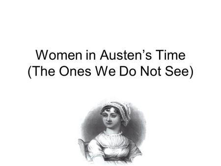Women in Austen's Time (The Ones We Do Not See)