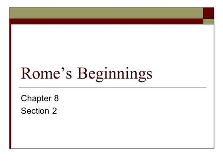 Rome's Beginnings Chapter 8 Section 2. The Origins of Rome  Italy: Peninsula shaped like a high-heeled boot located in the Mediterranean region  The.