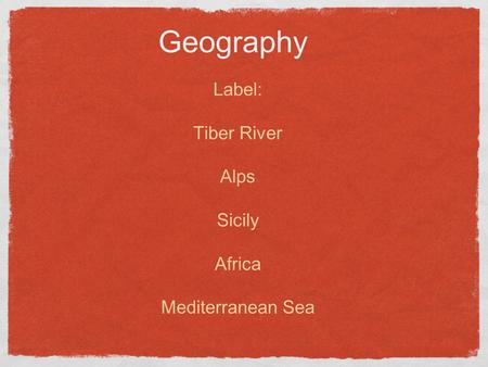 Geography Label: Tiber River Alps Sicily Africa Mediterranean Sea.