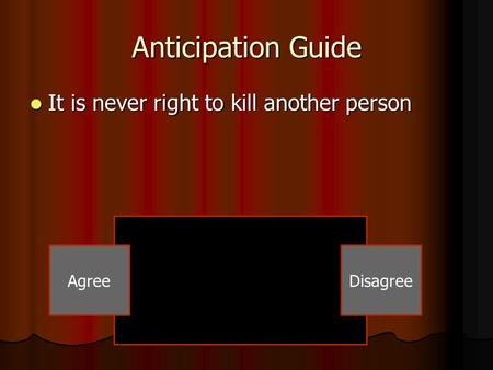 Anticipation Guide It is never right to kill another person It is never right to kill another person AgreeDisagree.