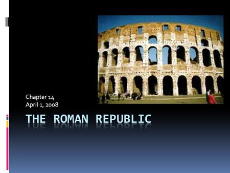 Chapter 14 April 1, 2008. Background Information  509 B.C. Romans overthrew Tarquin the Proud  Romans set up a republic, or a form of government in.