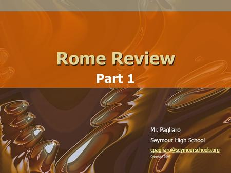 Rome Review Part 1 Mr. Pagliaro Seymour High School Copyright 2007.
