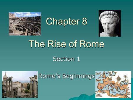 Chapter 8 The Rise of Rome Section 1 Rome's Beginnings.