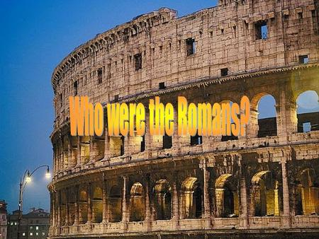 Ancient Rome Who were the Romans?. Where was ROME?