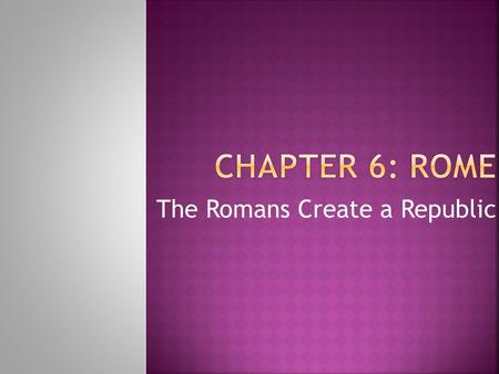 The Romans Create a Republic.  1. Etruscan kings ruled and expanded Rome- agriculture, temples  2. Last king of Rome was a tyrant – Tarquin the Proud.