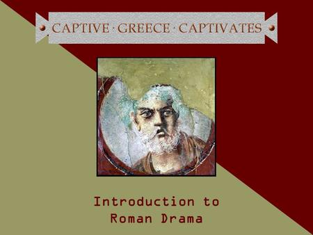 Introduction to Roman Drama. Finding a Common Language About Sexuality: Developing Discourses Across Disciplines Sponsored by The Interdisciplinary Research.