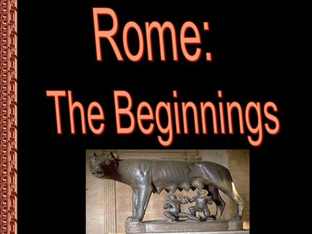  Two Legends explain the Founding of Rome:  Romulus and Remus  The Aeneid by Virgil  Two Legends explain the Founding of Rome:  Romulus and Remus.