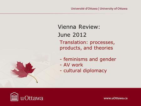 Translation: processes, products, and theories - feminisms and gender - AV work - cultural diplomacy Vienna Review: June 2012.