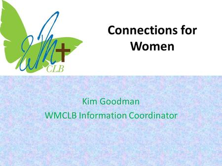 Connections for Women Kim Goodman WMCLB Information Coordinator.