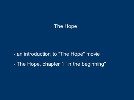 "- an introduction to The Hope movie - The Hope, chapter 1 ""in the beginning The Hope."