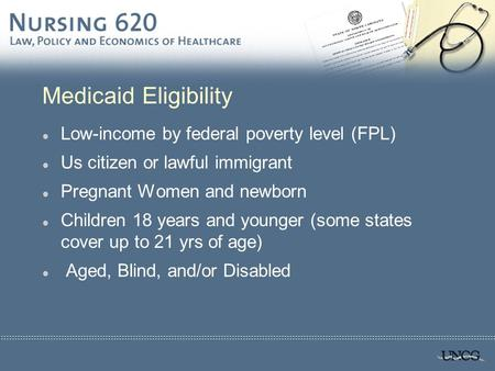 Medicaid Eligibility l Low-income by federal poverty level (FPL) l Us citizen or lawful immigrant l Pregnant Women and newborn l Children 18 years and.