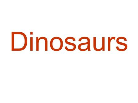 Dinosaurs. Millions of years ago, long before there were any people, there were dinosaurs. The largest dinosaurs were over 30 meters long and up to 15.