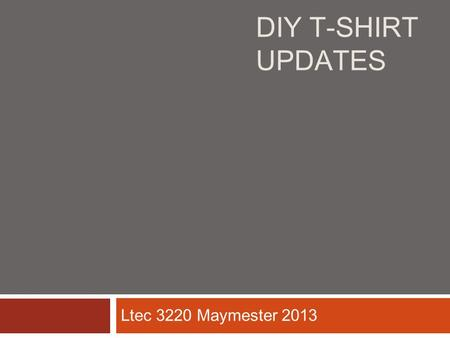 DIY T-SHIRT UPDATES Ltec 3220 Maymester 2013. Muscle Tank DIY T-Shirt Updates BeanieRacer Back Tank MAIN MENU.