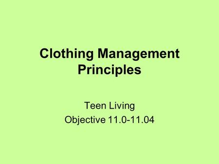 Clothing Management Principles Teen Living Objective 11.0-11.04.