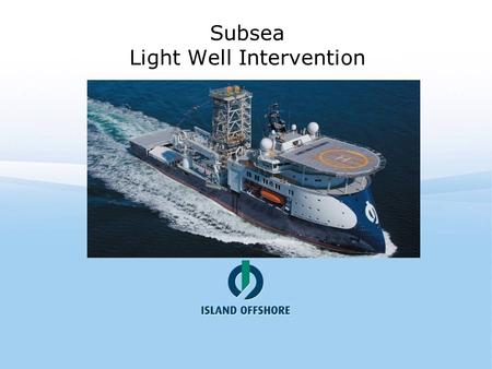 Subsea Light Well Intervention. Light Well Intervention World wide there are more than 6000 SS wells, and the number is growing. The recovery rate from.