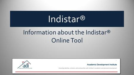 Indistar® Information about the Indistar® Online Tool.