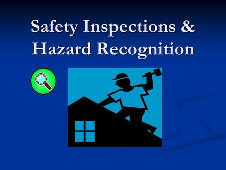 Safety Inspections & Hazard Recognition. Importance of Jobsite Safety Inspections Jobsite Inspections are a method of evaluating the implementation and.