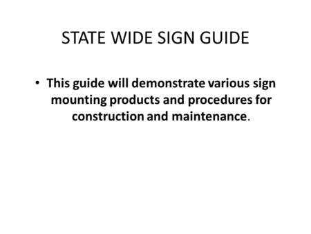 STATE WIDE SIGN GUIDE This guide will demonstrate various sign mounting products and procedures for construction and maintenance.