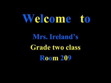 Welcome to Mrs. Ireland's Grade two class Room 209Room 209.