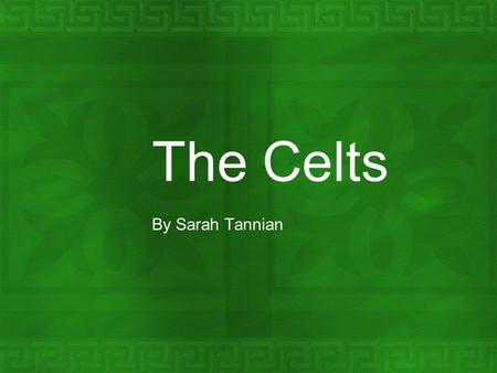 The Celts By Sarah Tannian. Who were the Celts.  The Celts were a group of people that occupied lands stretching from the Britain Isles to Gallatia.(Turkey)