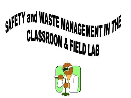 Objectives for the Lesson TLW describe and demonstrate safe practices to use during field and laboratory investigations. (TEKS 1.A – Chem, TEKS 2.A –
