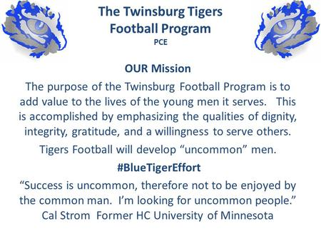 The Twinsburg Tigers Football Program PCE OUR Mission The purpose of the Twinsburg Football Program is to add value to the lives of the young men it serves.