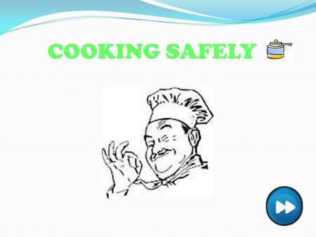 COOKING SAFELY. How To Prevent Fires? TIE UP LONG HAIR DO NOT WEAR CLOTHES WITH LONG FLOWING SLEEVES TURN OFF HOT PLATES AND BURNERS AFTER USE DO NOT.