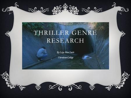 THRILLER GENRE RESEARCH By Liza Mae Saich Varndean College.
