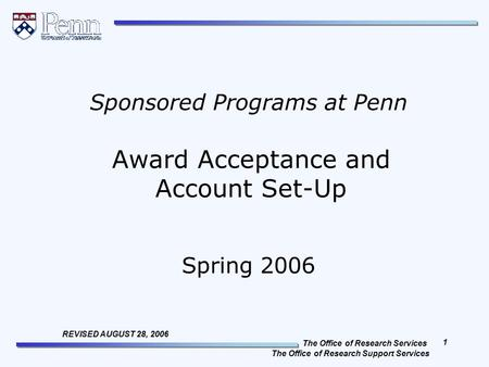 The Office of Research Services The Office of Research Support Services 1 REVISED AUGUST 28, 2006 Award Acceptance and Account Set-Up Sponsored Programs.