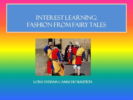 INTEREST LEARNING: FASHION FROM FAIRY TALES LOISA TATIANA CAMACHO BAUTISTA.
