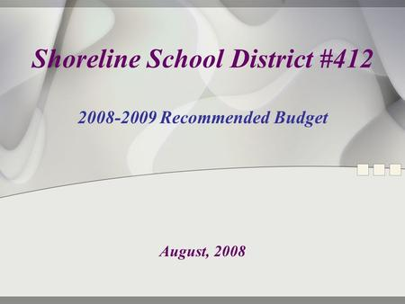Shoreline School District #412 2008-2009 Recommended Budget August, 2008.