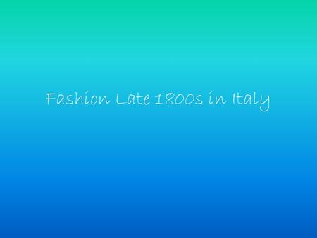 Fashion Late 1800s in Italy. Italy's dress followed the general European stylistic trends of the time. The late 1800s saw the revival of Italian fashion,