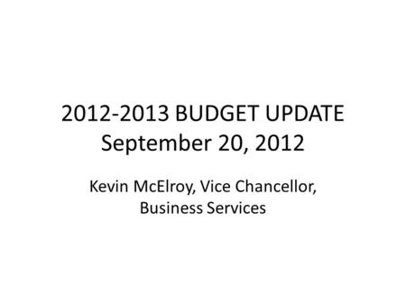 2012-2013 BUDGET UPDATE September 20, 2012 Kevin McElroy, Vice Chancellor, Business Services.
