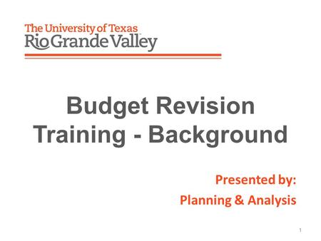 Presented by: Planning & Analysis 1 Budget Revision Training - Background.