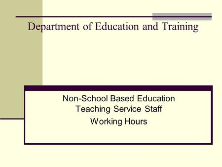 Department of Education and Training Non-School Based Education Teaching Service Staff Working Hours.