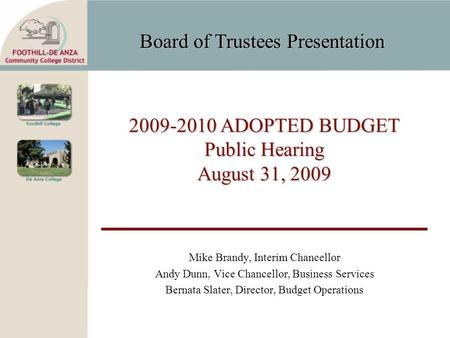 Board of Trustees Presentation 2009-2010 ADOPTED BUDGET Public Hearing August 31, 2009 Mike Brandy, Interim Chancellor Andy Dunn, Vice Chancellor, Business.
