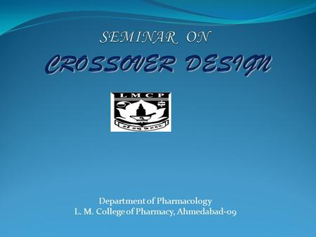 Department of Pharmacology L. M. College of Pharmacy, Ahmedabad-09.