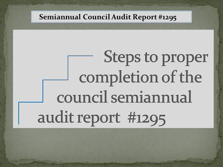 Semiannual CouncilAudit Report #1295. Why Verify additions and changes in council membership status. Assures that all financial transactions are properly.