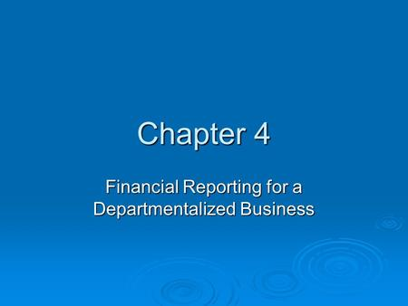 Chapter 4 Financial Reporting for a Departmentalized Business.