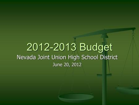 2012-2013 Budget Nevada Joint Union High School District June 20, 2012.