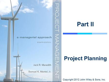 Copyright 2012 John Wiley & Sons, Inc. Part II Project Planning.